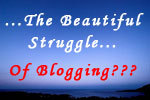 The Beautiful Blog Struggle
